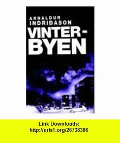 Vinterbyen (Norwegian Text) Arnaldur Indridason ,   ,  , ASIN: B004XNFCYO , tutorials , pdf , ebook , torrent , downloads , rapidshare , filesonic , hotfile , megaupload , fileserve
