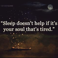 Sleep doesn't help ifi t's your soul thats tired Schlaft hilft nicht, we… Sleep doesn? T help ifi? S your soul thats tired sleep does not help if it is your soul that is tired sun gazing quote quote saying Great Quotes, Quotes To Live By, Me Quotes, Motivational Quotes, Inspirational Quotes, Inspire Quotes, No Hope Quotes, Timing Quotes, High Quotes