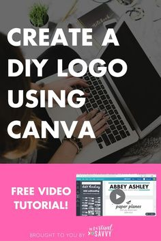 A step-by-step guide plus video tutorial on how to design a gorgeous DIY logo for FREE using Canva! From http://thevirtualsavvy.com