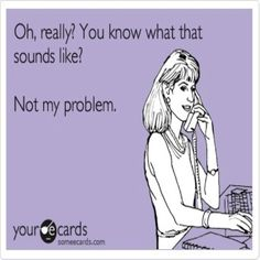 Not My Problem. Best three words I ever learned and my new motto. Need money? Not my problem. Need support? Not my problem. Time Quotes, Funny Quotes, Selfie Quotes, Sassy Quotes, Someecards Funny, Laugh Quotes, Clever Quotes, Sarcastic Quotes, Work Quotes