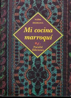 Zeghloul Naïma Mi Cocina marroqui Cookery Books, Middle Eastern Recipes, Spanish Food, International Recipes, Kitchen Recipes, Soul Food, Food Hacks, Finger Foods, New Books