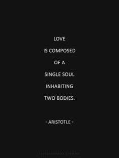 Love is composed of a single soul inhabiting two bodies. - Aristotle lovequotespics