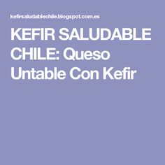 KEFIR SALUDABLE CHILE: Queso Untable Con Kefir