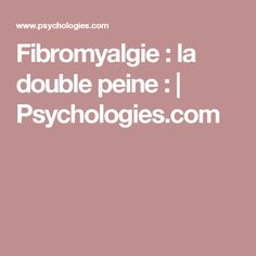 Fibromyalgie : la double peine :   Psychologies.com Le Double, Wellness, Words, Health, Sport, Chronic Fatigue, Stuff Stuff, Natural Treatments, The Body