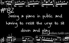 Ha! Especially if it's beautiful...Pianist Problems