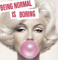 Marilyn Monroe has never been one of my icons, but these truly are words of wisdom. Moebius Artist, Arte Marilyn Monroe, Pop Art, Monroe Quotes, Normal Is Boring, Freak Flag, Bubble Gum, Bubble Bath, Younique