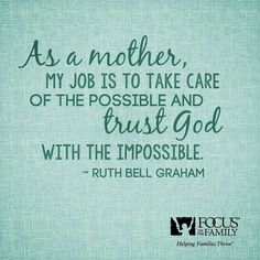 I am not a mother but I think this applies to everyone. Take care of what is possible and trust God for the rest! Mom Quotes, Great Quotes, Quotes To Live By, Life Quotes, Inspirational Quotes, Motivational, Quotable Quotes, The Words, Mantra