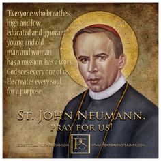 St. John Neumann Started 40 hour devotion and promoted Catholic schools.