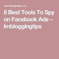 8 Best Tools To Spy on Facebook Ads – Imbloggingtips