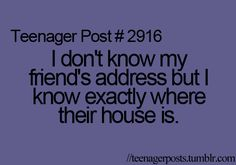 This may say Teenager Post....but this is true for me too! And I haven't been a teenager in a LONG time!