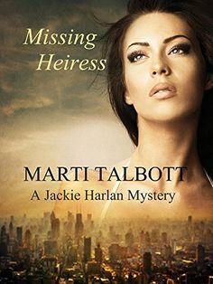 Missing Heiress (A Jackie Harlan Mystery Book 2) by Marti Talbott, http://www.amazon.com/dp/B00F5N00OI/ref=cm_sw_r_pi_dp_YJEivb1179WME