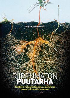 Riikka Kaihovaara: Riippumaton puutarha - Teollisen ruoantuotannon romahdus ja permakulttuurin perusteet | Visio