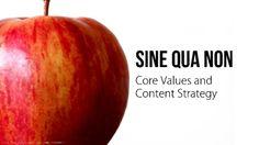 sine-qua-non-core-values-and-content-strategy by Jonathon Colman @Jonathon Colman via Slideshare