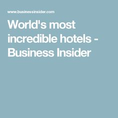 World's most incredible hotels - Business Insider