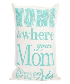 Look at this #zulilyfind! 'Home Is Where Your Mom Is' Throw Pillow by Twelve Timbers #zulilyfinds