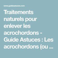 Traitements naturels pour enlever les acrochordons - Guide Astuces : Les acrochordons (ou molluscum pendulum) sont de petites tumeurs bénignes de la peau. Mêm