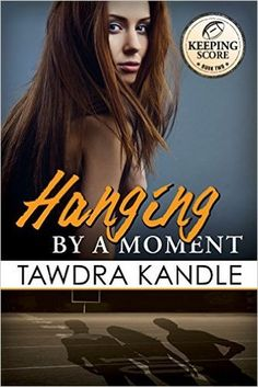 Hanging By A Moment Book #2 Keeping Socre Series  by Tawdra Kandle --- Book Cover