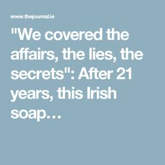 """""""We covered the affairs, the lies, the secrets"""": After 21 years, this Irish soap…"""