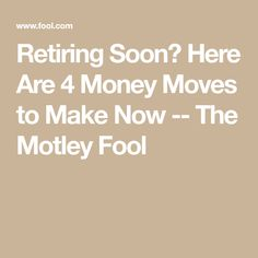 Retiring Soon? Here Are 4 Money Moves to Make Now -- The Motley Fool Retirement Strategies, Retirement Advice, Saving For Retirement, Retirement Parties, Retirement Planning, Retirement Benefits, Financial Success, Financial Planning, Social Security Benefits