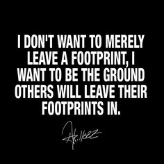 """I don't want to merely leave a footprint, I want to be the ground others will leave their footprints in."" #Akillezz #Akillezzquotes #Quotes #hiphop #lyrics #inspiration #goals"