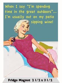 "When I say ""I'm spending time in the great outdoors""… I'm usually out on my patio sipping wine!"