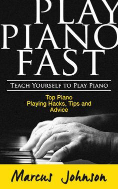 FREE on Kindle:  Aug 24 – 25      ~~  Play Piano Fast  ~~  Teach Yourself to Play Piano Top Piano Playing Hacks, Tips and Advice