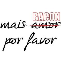 Mais Bacon por favor