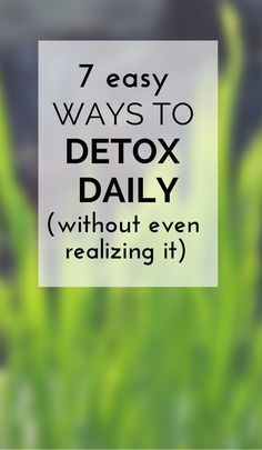 Learn here 7 simple ways you can detox your body every single day without even trying hard or even realizing it! The Health-Minded.com