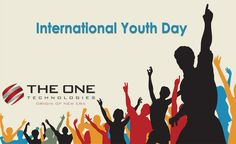 You are only young once, and if you work it Right, once is Enough . . ! ! Celebration INTERNATIONAL YOUTH DAY
