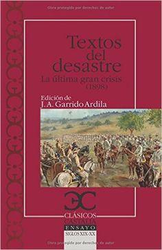 Textos del Desastre : la última gran crisis (1898) / edición, introducción y notas de Juan Antonio Garrido Ardila - Madrid : Castalia, 2013