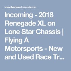 Incoming - 2018 Renegade XL on Lone Star Chassis | Flying A Motorsports - New and Used Race Trailers and Motor homes