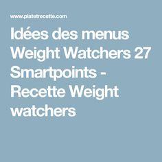 Idées des menus Weight Watchers 27 Smartpoints - Recette Weight watchers