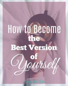 How to become the best version of yourself, one step at a time, one day at a time. --www.LivinglikeLeila.com--