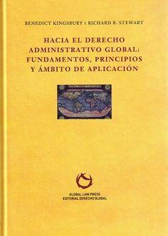 Hacia el derecho administrativo global : fundamentos, principios y ámbito de aplicación / Benedict Kingsbury y Richard B. Stewart.     INAP, 2015