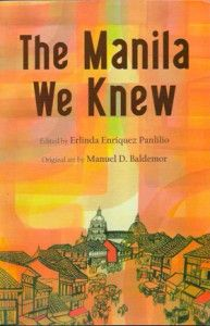 """The Manila We Knew"" edited by Erlinda Enriquez Panlilio - This little volume is a valuable contribution to the lore that accumulates about every great city in the world– part social history, part myth, and part love song.  More info: http://www.cseashawaii.com/wordpress/2013/03/manila/"