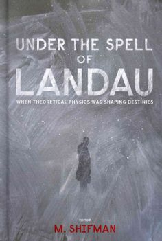Under the Spell of Landau: When Theoretical Physics Was Shaping Destinies. Ed. M. Shifman. Hackensack, NJ: World Scientific, 2013. [QC16 .L25 U53 2013 (Gerstein)] http://go.utlib.ca/cat/9086787