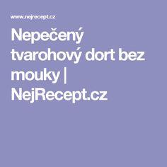 Nepečený tvarohový dort bez mouky | NejRecept.cz