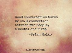 Good conversation turns me on