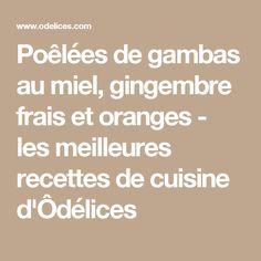 Poêlées de gambas au miel, gingembre frais et oranges - les meilleures recettes de cuisine d'Ôdélices