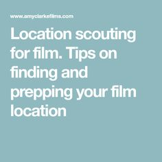 Location scouting for film. Tips on finding and prepping your film location