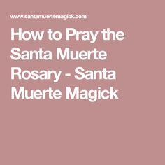 How to Pray the Santa Muerte Rosary - Santa Muerte Magick