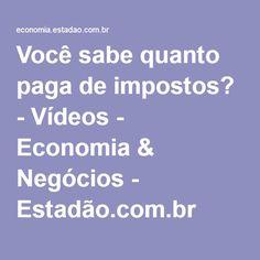 Você sabe quanto paga de impostos? - Vídeos - Economia & Negócios - Estadão.com.br