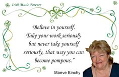 Maeve Binchy, may you Rest in Peace. Your books have provided me with so many pleasant hours. God Bless you. Authors, Writers, Maeve Binchy, Somerset Maugham, Get Over It, That Way, Believe In You, Nonfiction, Wise Words