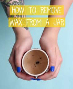 How to Remove Candle Wax from a Pretty Jar
