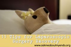 11 Tips for Laparoscopic Surgery Recovery from Ask Me About My Endo #endometriosis #Adenomyosis #excisionsurgery
