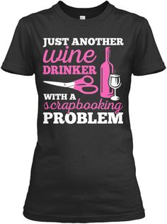 Discover Just Another Wine Drinker Scrapbooking Women's T-Shirt, a custom product made just for you by Teespring. - Just Another Wine Drinker With A Scrapbooking. Scrapbook Expo, Scrapbook Quotes, Scrapbooking, Scrapbook Titles, Crop Shirt, Tee Shirts, Wine Down, Craft Quotes, Sewing Stitches