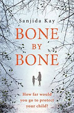 Bone by Bone: A psychological thriller so compelling, you won't be able to put it down by [Kay, Sanjida]