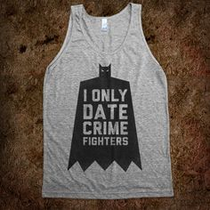 I Only Date Crime Fighters (Batman)