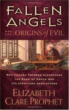 Bestseller Books Online Fallen Angels and the Origins of Evil: Why Church Fathers Suppressed the Book of Enoch and Its Startling Revelations Elizabeth Clare Prophet $9.95  - http://www.ebooknetworking.net/books_detail-0922729433.html