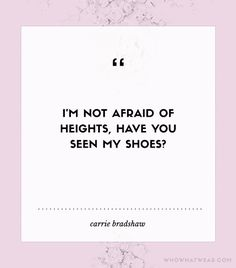 """@Who What Wear - """"I'm not afraid of heights, have you seen my shoes?"""" - Carrie Bradshaw"""